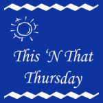 This 'N That Thursday – Catching Up