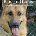 Book Review:  Bark and Lunge (Saving My Dog from Training Mistakes)